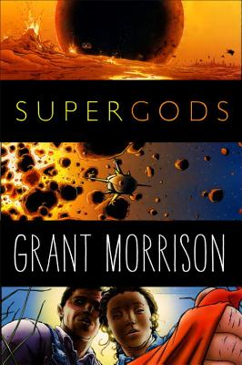 Supergods: What Masked Vigilantes, Miraculous Mutants, and a Sun God from Smallville Can Teach Us about Being Human - Morrison, Grant