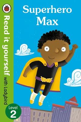 Superhero Max- Read it yourself with Ladybird: Level 2 -