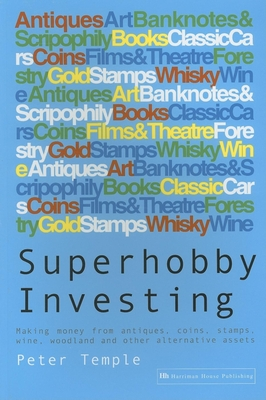 Superhobby Investing: Making Money from Antiques, Coins, Stamps, Wine, Woodland and Other Alternative Assets - Temple, Peter