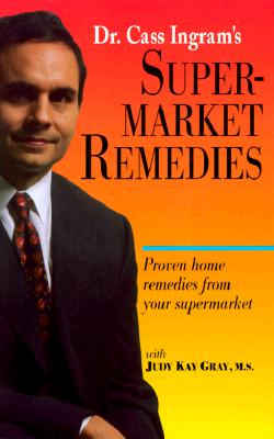 Supermarket Remedies: Proven Home Remedies from Your Supermarket - Ingram, Cass, Dr., and Gray, Judy Kay