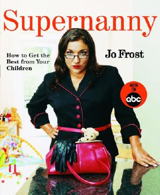 Supernanny: How to Get the Best from Your Children - Frost, Jo