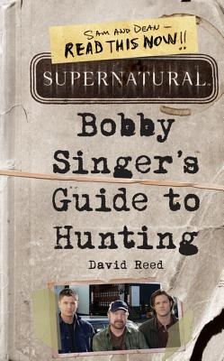 Supernatural: Bobby Singer's Guide to Hunting - Reed, David