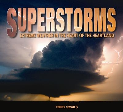 Superstorms: Extreme Weather in the Heart of the Heartland - Swails, Terry