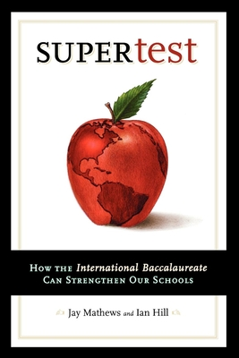Supertest: How the International Baccalaureate Can Strengthen Our Schools - Mathews, Jay