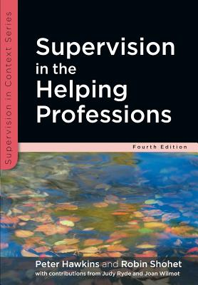 Supervision in the Helping Professions - Hawkins, Peter, and Shohet, Robin