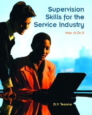 Supervision Skills for the Service Industry: How to Do It - Tesone, D V, and Tesone, Dana V
