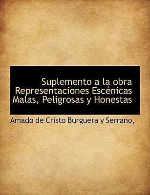 Suplemento a la Obra Representaciones Esc Nicas Malas, Peligrosas y Honestas - Burguera y Serrano, Amado De Cristo