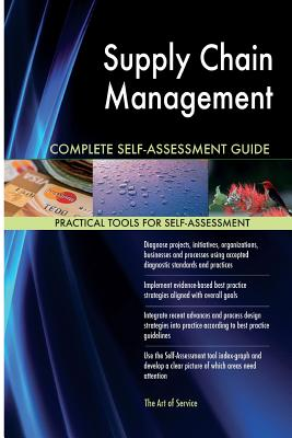 Supply Chain Management Complete Self-Assessment Guide - Blokdyk, Gerardus