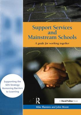 Support Services and Mainstream Schools: A Guide for Working Together - Blamires, Mike, Dr., and Moore, John, Professor