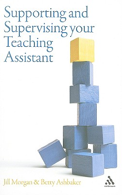Supporting and Supervising Your Teaching Assistant - Morgan, Jill, and Ashbaker, Betty Y