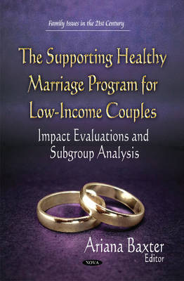 Supporting Healthy Marriage Program for Low-Income Couples: Impact Evaluations and Subgroup Analysis - Baxter, Ariana (Editor)