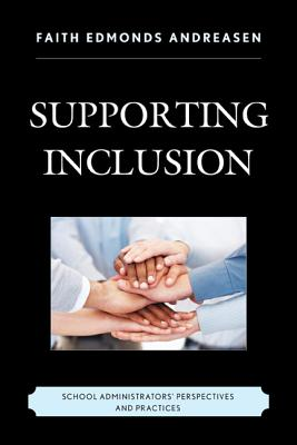 Supporting Inclusion: School Administrators' Perspectives and Practices - Andreasen, Faith Edmonds