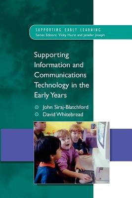 Supporting Information and Communications Technology in the Early Years - Siraj-Blatchford, John, and Whitebread, David, Dr.