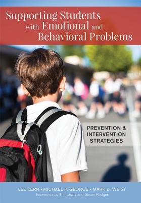 Supporting Students with Emotional and Behavioral Problems: Prevention and Intervention Strategies - Kern, Lee, PhD, and George, Michael P, Ed.D., and Weist, Mark D, PH.D.