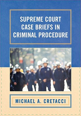 Supreme Court Case Briefs in Criminal Procedure - Cretacci, Michael A