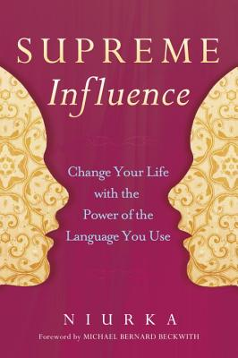 Supreme Influence: Change Your Life with the Power of the Language You Use - Niurka, and Beckwith, Michael Bernard, Rev. (Foreword by)