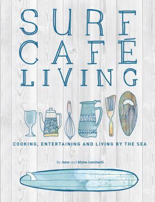 Surf Cafe Living: Cooking, Entertaining and Living by the Sea - Lamberth, Jane, and Lamberth, Myles