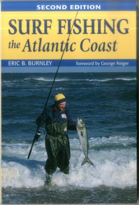 Surf Fishing the Atlantic Coast - Burnley, Eric B, and Reiger, George (Foreword by)