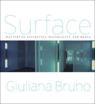 Surface: Matters of Aesthetics, Materiality, and Media - Bruno, Giuliana