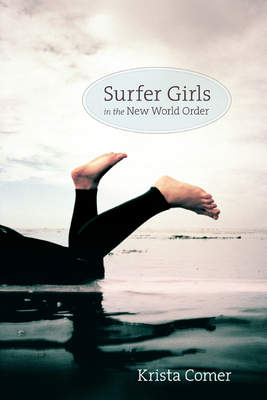Surfer Girls in the New World Order - Comer, Krista