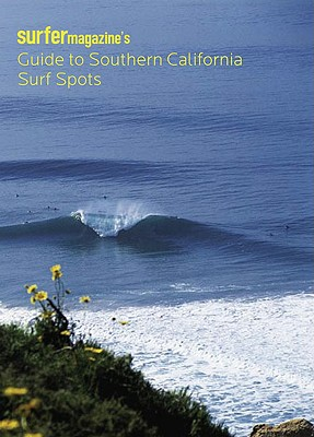 Surfer Magazine's Guide to Southern California Surf Spots - The Editors of Surfer Magazine