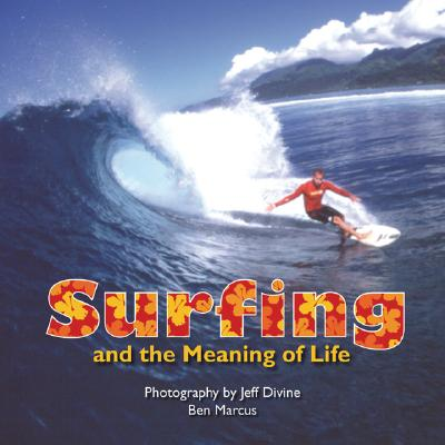 Surfing and the Meaning of Life - Marcus, Ben (Photographer), and Divine, Jeff (Photographer)