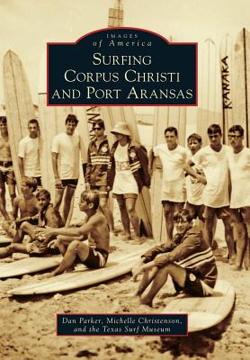 Surfing Corpus Christi and Port Aransas - Parker, Dan