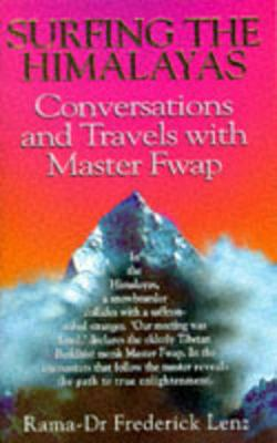 Surfing the Himalayas: Conversations and Travels with Master Fwap - Lenz, Frederick A.