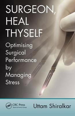 Surgeon, Heal Thyself: Optimising Surgical Performance by Managing Stress - Shiralkar, Uttam
