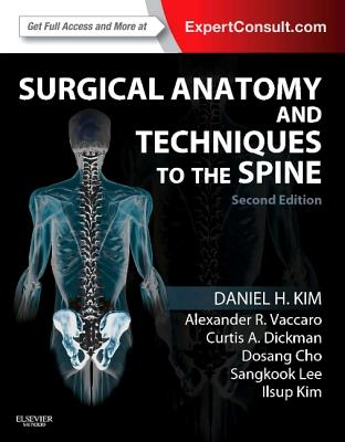 Surgical Anatomy and Techniques to the Spine: Expert Consult - Online and Print - Kim, Daniel H, and Vaccaro, Alexander R, and Dickman, Curtis A
