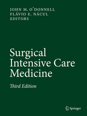 Surgical Intensive Care Medicine - O'Donnell, John M (Editor), and Nacul, Flavio E (Editor)