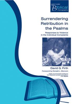 Surrendering Retribution in the Psalms: Responses to Violence in Individual Complaints - Firth, David G, and Morcom, D L (Foreword by)