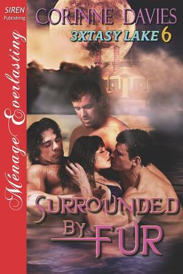 Surrounded by Fur [3xtasy Lake 6] (Siren Publishing Menage Everlasting) - Davies, Corinne