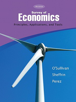 Survey of Economics: Principles, Applications, and Tools - O'Sullivan, Arthur, and Sheffrin, and Perez