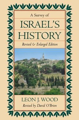 Survey of Israel's History - Wood, Leon James, and O'Brien, David, and O'Brien, David (Revised by)