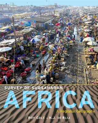 Survey of Subsaharan Africa: A Regional Geography - Cole, Roy, and De Blij, Harm J