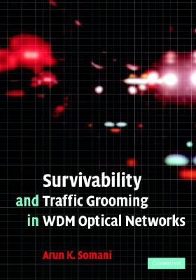Survivability and Traffic Grooming in WDM Optical Networks - Somani, Arun