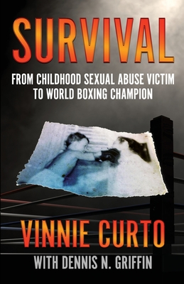 Survival: From Childhood Sexual Abuse Victim To World Boxing Champion - Curto, Vinnie, and Griffin, Dennis N
