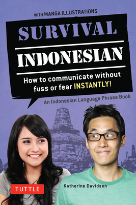 Survival Indonesian: How to Communicate Without Fuss or Fear Instantly! (Indonesian Phrasebook & Dictionary) - Davidsen, Katherine