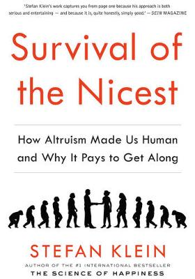 Survival of the Nicest: how altruism made us human, and why it pays to get along - Klein, Stefan, and Dollenmayer, David (Translated by)