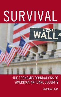 Survival: The Economic Foundations of American National Security - Lipow, Jonathan