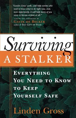 Surviving a Stalker: Everything You Need to Keep Yourself Safe - Gross, Linden, and de Becker, Gavin (Foreword by)