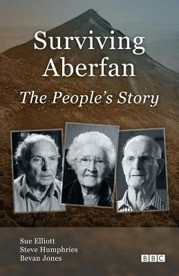 Surviving Aberfan: The People's Story - Elliott, Sue, and Humphries, Steve, and Jones, Bevan