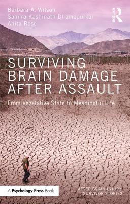 Surviving Brain Damage After Assault: From Vegetative State to Meaningful Life - Wilson, Barbara A., and Dhamapurkar, Samira Kashinath, and Rose, Anita