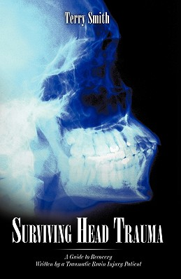 Surviving Head Trauma: A Guide to Recovery Written by a Traumatic Brain Injury Patient - Terry Smith, Smith