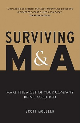 Surviving M&A: Make the Most of Your Company Being Acquired - Moeller, Scott