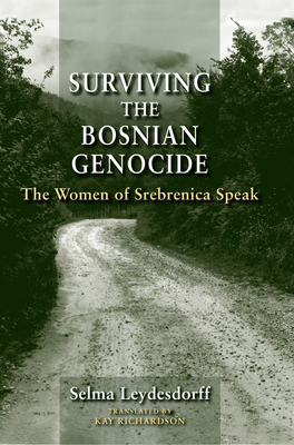 Surviving the Bosnian Genocide: The Women of Srebrenica Speak - Leydesdorff, Selma, and Richardson, Kay (Translated by)