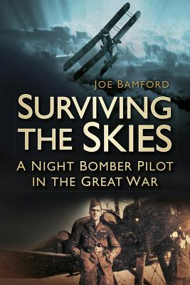 Surviving the Skies: A Night Bomber Pilot in the Great War - Bamford, Joe
