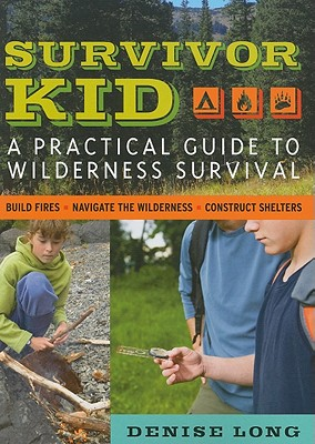 Survivor Kid: A Practical Guide to Wilderness Survival - Long, Denise