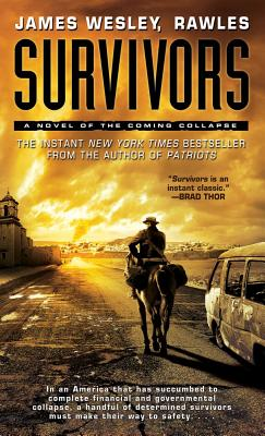 Survivors: A Novel of the Coming Collapse - Rawles, James Wesley